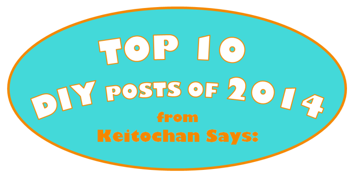 Top 10 DIY Posts of 2014 from Keitochan Says: